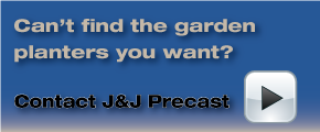 Can't find the garden planters you want? Contact J&J Precast