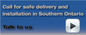 Call for safe delivery and installation in Southern Ontario - talk to us
